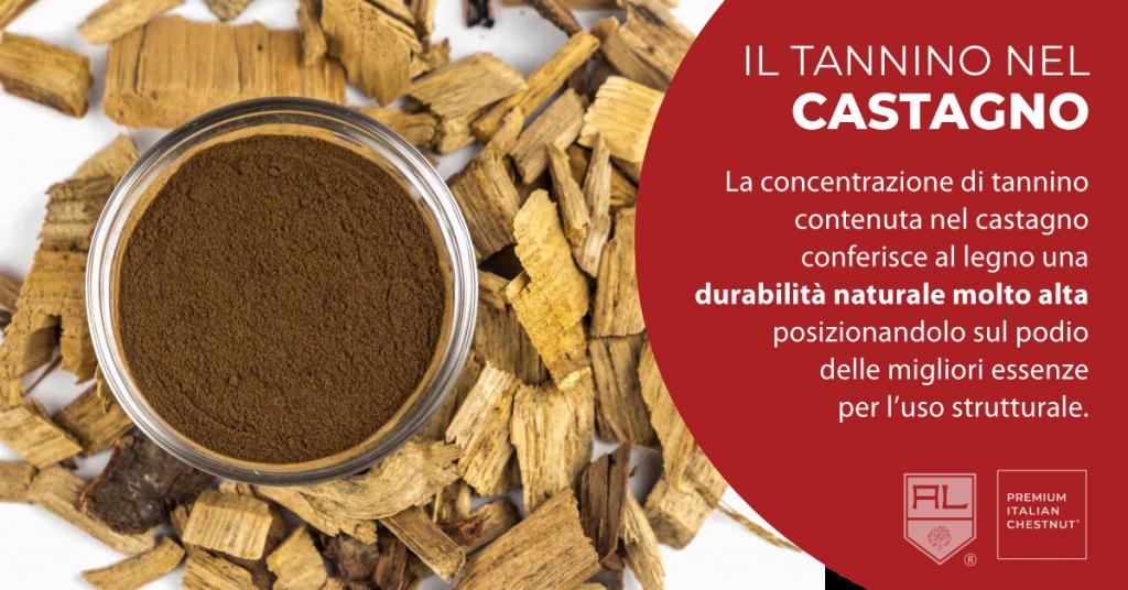 Il tannino nel castagno conferisce al legno una durabilità naturale molto alta rendendolo perfetto per uso strutturale
